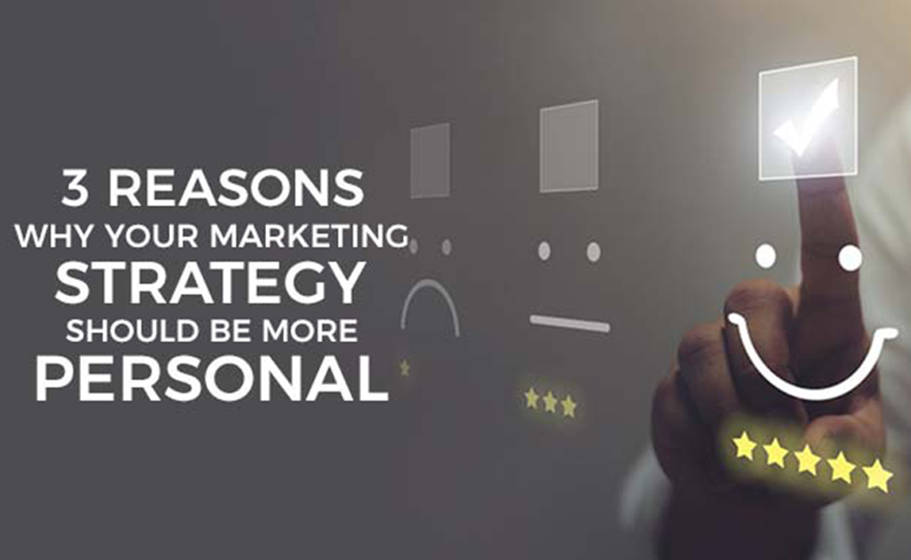 3 Reasons why your marketing strategy should be more personal