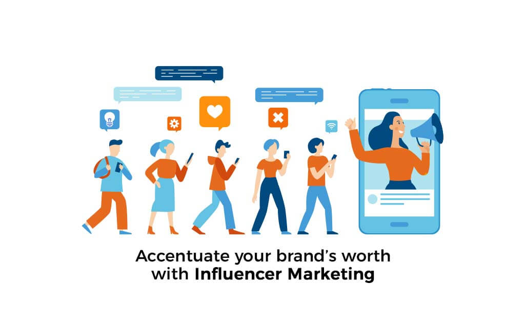 Accentuate your brand's worth with Influencer Marketing