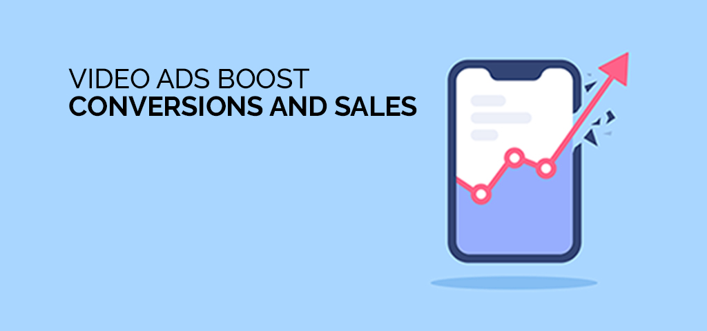 Video Ads Boost Conversions and Sales