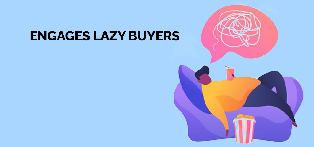 Engages Lazy Buyers