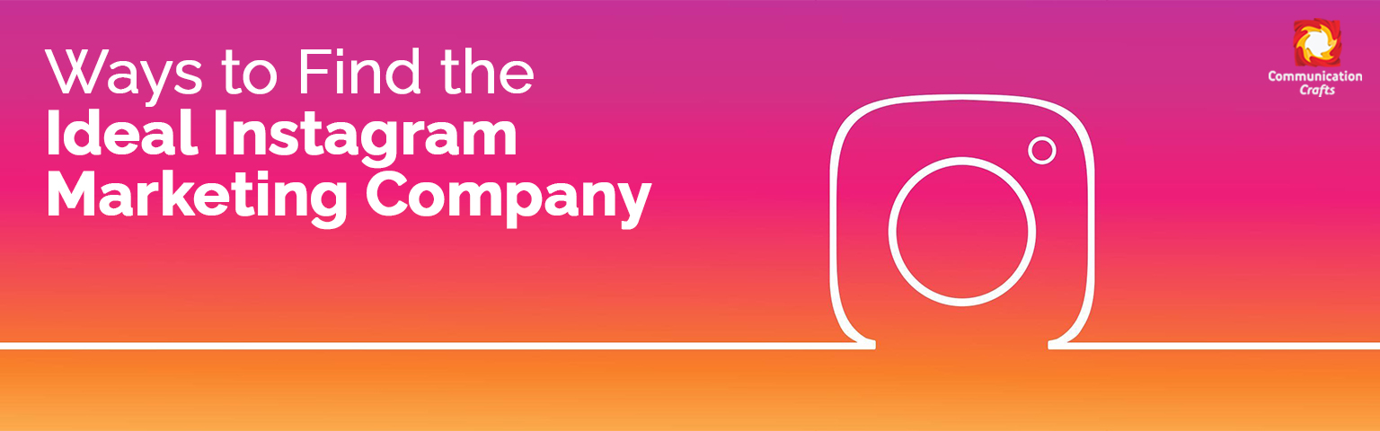 Ways to Find the Ideal Instagram Marketing Company